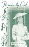 Perpetually Cool: The Many Lives of Anna May Wong (1905-1961)