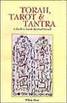 Torah, Tarot, and Tantra: A Guide to Jewish Spiritual Growth