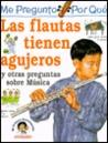 Las Flautas Tienen Agujeros : Y Otras Preguntas Sobre Musica
