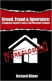 Greed, Fraud & Ignorance: A Subprime Insider's Look at the Mortgage Collapse