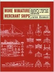 More Miniature Merchant Ships: The New Guide to Waterline Ship Modelling at 1/1200 Scale Complete with 30 Case Studies and Ship Plans