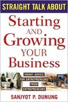 Straight Talk about Starting and Growing Your Business: Smart Advice for Entrepreneurs from Entrepreneurs