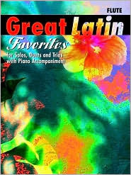 Great Latin Favorites (Solos, Duets, and Trios with Piano Accompaniment): Flute