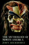 The Mythology of North America by John Bierhorst