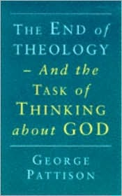 End of Theology and the Task of Thinking about God by George Pattison