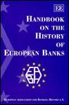 Handbook On The History Of European Banks: European Association For Banking History