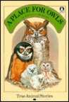 A Place for Owls: True Animal Stories