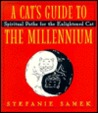 A Cat's Guide to the Millenium: Spiritual Paths for the Enlightened Cat