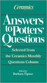 Answers to Potters' Questions: Selected from the Ceramics Monthly Questions Column