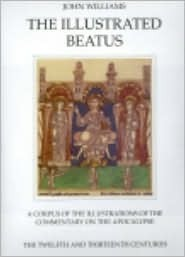 The Illustrated Beatus: A Corpus of the Illustrations of the Commentary on the Apocalypse: The Twelfth and Thirteenth Centuries (HMBEA, Vol. 5)