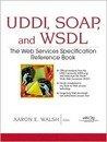 UDDI, Soap and Wsdl: The Web Services Specification Reference Book