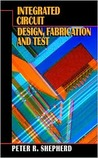 Integrated Circuit: Design, Fabrication, and Test