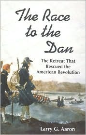 The Race to the Dan: The Retreat That Rescued the American Revolution