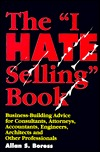 "The ""I Hate Selling"" Book: Business-Building Advice for Consultants, Attorneys, Accountants, Engineers, Architechs, and Other Professionals"