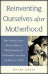 Reinventing Ourselves After Motherhood: How Former Career Women Refocus Their Personal and Professional Lives After the Birth of a Child