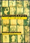 Photography at Bay: Interviews, Essays, and Reviews