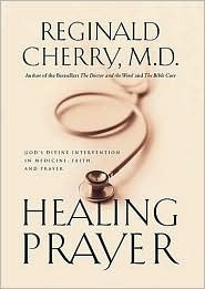Healing Prayer: God's Divine Intervention in Medicine, Faith and Prayer