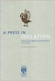 A Press In Isolation: University Of Western Australia Press, A History 1935 2004