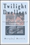 Twilight Dwellers: Ghosts, Gases, and Goblins of Colorado