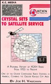 Kc Media: From Crystal Sets to Satellite Service: A History of Kansas' Third Oldest Radio Station and the Fourth Oldest on the A