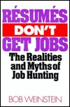 Resumes Don't Get Jobs: The Realities and Myths of Job Hunting