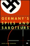 Germany's Spies & Sabateurs: Infiltrating the Allies in World War II