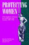 Protecting Women: Labor Legislation in Europe, the United States, and Australia, 1880-1920