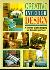 Creative Interior Design: A Complete Guide to Designing and Decorating Your Home