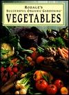 Rodale's Successful Organic Gardening: Vegetables