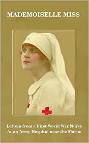 Mademoiselle Miss: Letters from a First World War Nurse at an Army Hospital Near the Marne