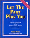 Let the Part Play You: A Practical Approach to the Actor's Creative Process