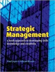 Strategic Management: A Fresh Approach to Developing Skill, Knowledge and Creativity