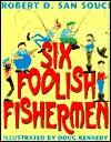 Six Foolish Fishermen by Robert D. San Souci
