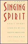 The Singing Spirit: Early Short Stories by North American Indians
