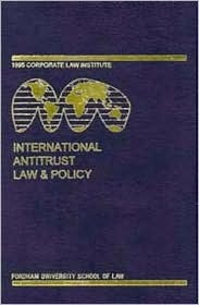 International Antitrust Law & Policy: Fordham Corporate Law 1999