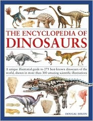 The Encyclopedia of Dinosaurs: A Unique Illustrated Guide to 270 Best-Known Dinosaurs of the World, Shown in More Than 350 Amazing Scientific Illustrations