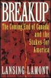Breakup: The Coming End of Canada and the Stakes for America