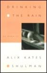 Drinking the Rain by Alix Kates Shulman