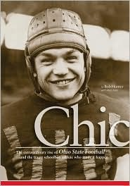 Chic: The Extraordinary Rise of Ohio State Football and the Tragic Schoolboy Legend Who Made It Happen