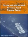 Closure and Johnston Atoll Chemical Agent Disposal System