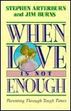 When Love is Not Enough: Parenting Through Tough Times