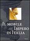 Il Mobile Impero in Italia: Arredi E Decorazioni D'Interni Dal 1800 Al 1843