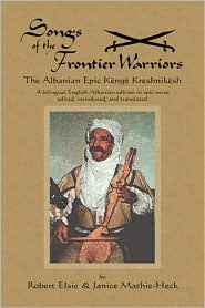 songs-of-the-frontier-warriors-kenge-kreshnikesh-albanian-epic-verse-in-a-bilingual-english-albanian-edition