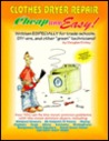 Cheap and Easy! Clothes Dryer Repair (Cheap and Easy! Appliance Repair Series) (Emley, Douglas. Cheap and Easy!,)