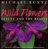 Wild Flowers: Beauty and the Beasts