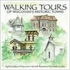 Walking Tours of Wisconsin's Historic Towns: Wisconsin Trails