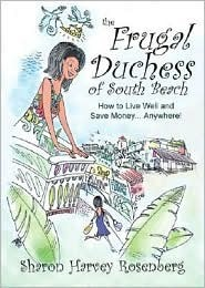 The Frugal Duchess of South Beach: How to Live Well and Save Money Anywhere You Live