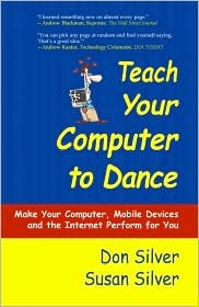 Teach Your Computer to Dance: Make Your Computer, Mobile Devices and the Internet Perform for You