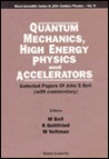 Quantum Mechanics, High Energy Physics and Accelerators: Selected Papers of John S. Bell (World Scientific Series in 20th Century Physics, Volume 9)