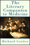 The Literary Companion to Medicine by Richard Gordon